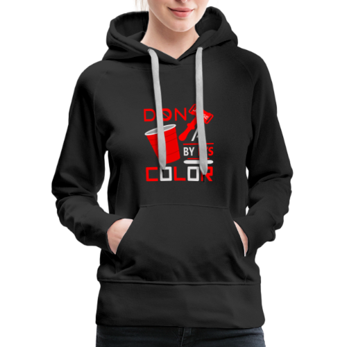 Dont Judge A Cup By Its Color - Women's Premium Hoodie