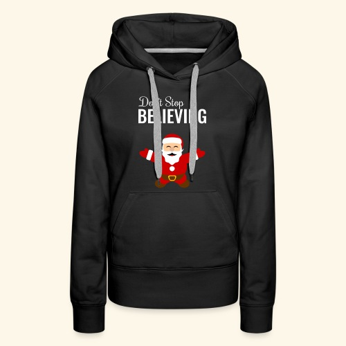 santa claus don t stop believing - Women's Premium Hoodie