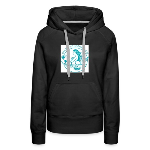 Save the mermaid - Women's Premium Hoodie