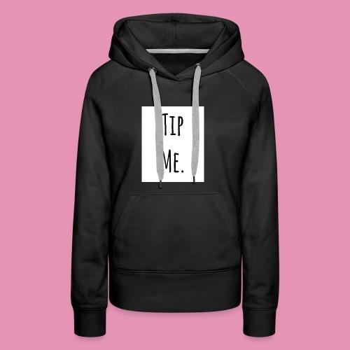 Tip Me sexy simple Smartphone, Mugs, Sweaters, etc - Women's Premium Hoodie