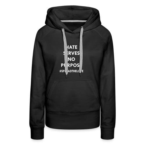HATE SERVES NO PURPOSE - Women's Premium Hoodie