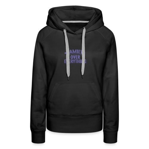 FAMILY OVER EVERYTHING - Women's Premium Hoodie