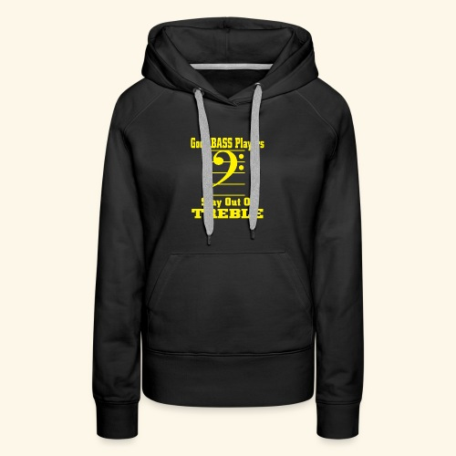 Bass players stay out of treble - Women's Premium Hoodie
