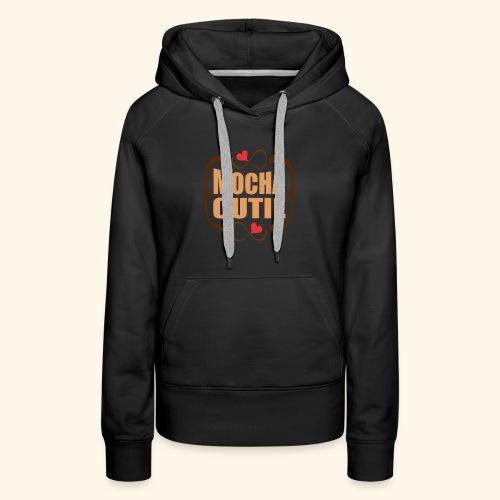 MOCHA CUTIE! - Women's Premium Hoodie