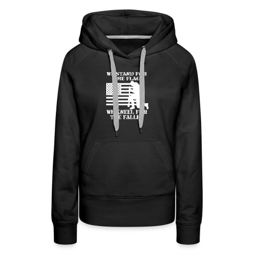 We Stand For The Flag and kneel For the Fallen - Women's Premium Hoodie