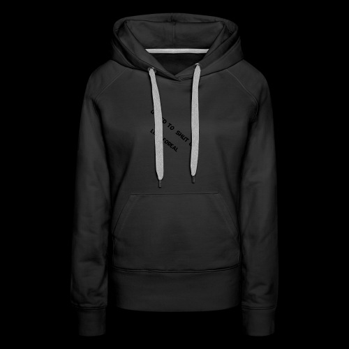 You need to shut up to the haters - Women's Premium Hoodie