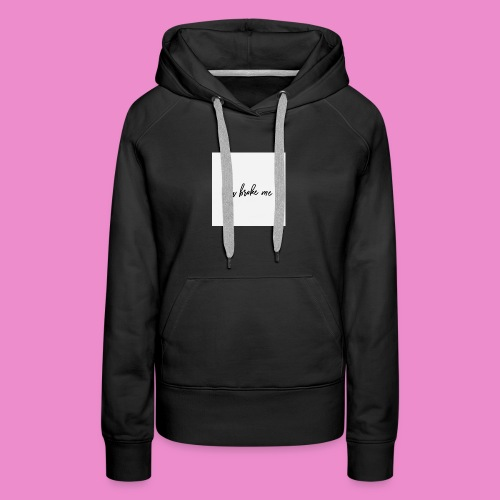 You broke me - Women's Premium Hoodie