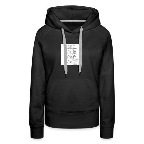 CAN'T to CAN - Women's Premium Hoodie