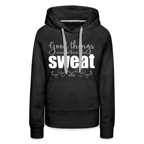 good things come to those who sweat - Women's Premium Hoodie