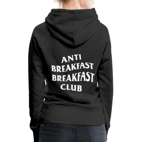 Anti Breakfast Breakfast Club - Women's Premium Hoodie