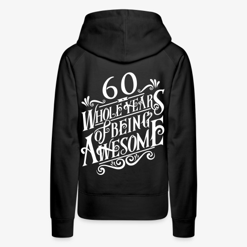 60 Whole Years of Being Awesome - Women's Premium Hoodie
