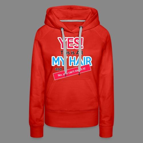 Yes This is My Hair - Women's Premium Hoodie
