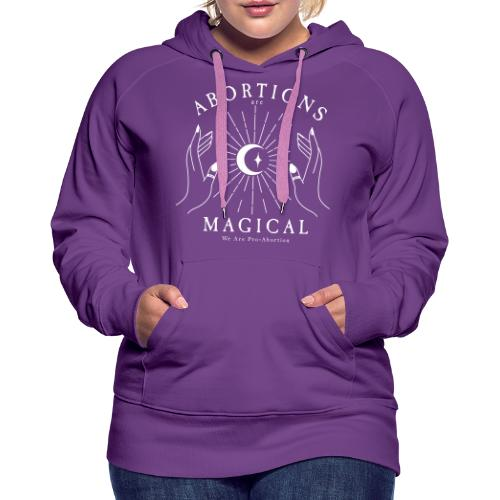 Abortions Are Magical Casting A Spell - Women's Premium Hoodie