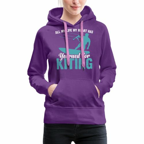 ALL MY LIFE MY HEART HAS YEARNED FOR KITING - Women's Premium Hoodie