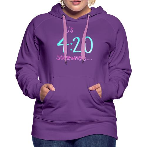 It's 4:20 somewhere... This is NOT about weed. - Women's Premium Hoodie