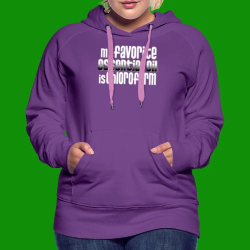 Chloroform - My Favorite Essential Oil - Women's Premium Hoodie