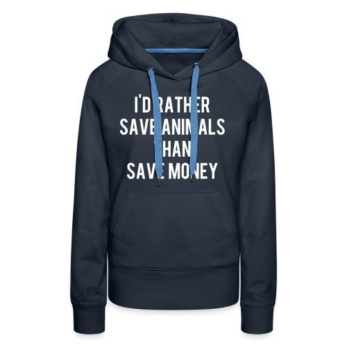 I'd rather save animals than save money - Women's Premium Hoodie