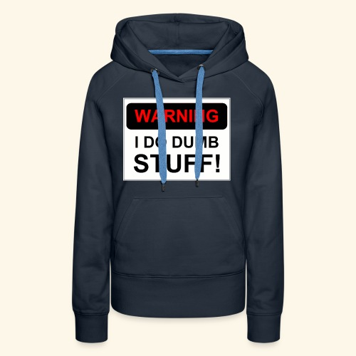 WARNING I DO DUMB STUFF - Women's Premium Hoodie