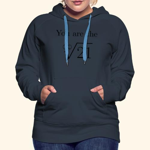 You are the one 21 - Women's Premium Hoodie