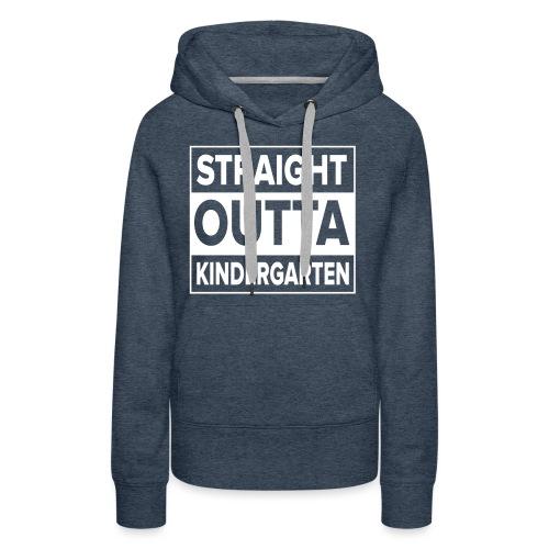 Straight Outta Kindergarten - Women's Premium Hoodie