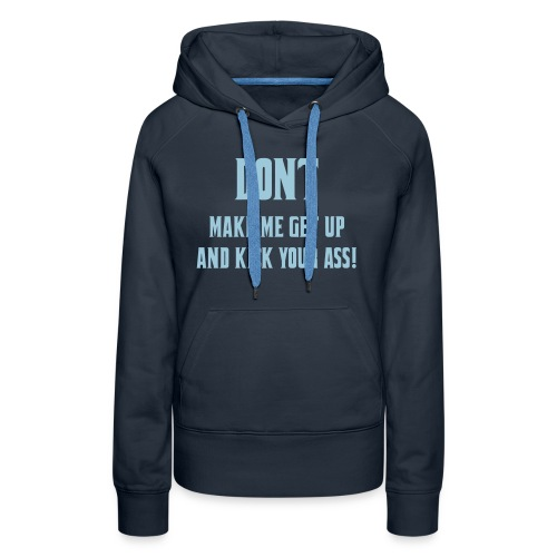 Don't make me get up out my wheelchair to kick ass - Women's Premium Hoodie