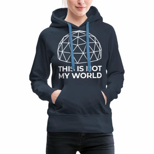 This Is Not My World - Women's Premium Hoodie