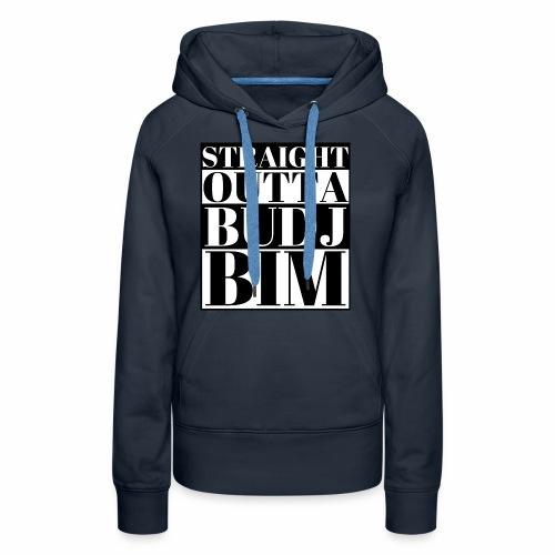 STRAIGHT OUTTA BUDJ BIM - Women's Premium Hoodie