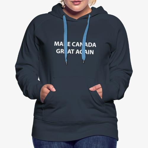 Make Canada Great Again - Women's Premium Hoodie