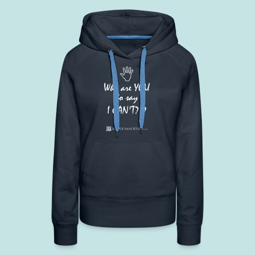 You say I can't? (white) - Women's Premium Hoodie