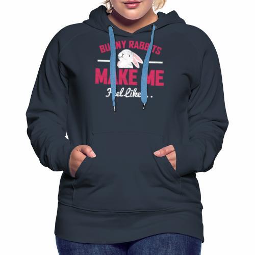 BUNNY RABBITS MAKE ME FEEL LIKE - Women's Premium Hoodie
