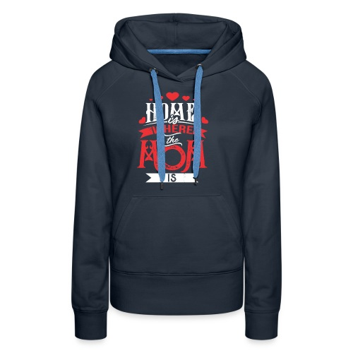 Home Is Where The mom is, Mother's Day Gift - Women's Premium Hoodie