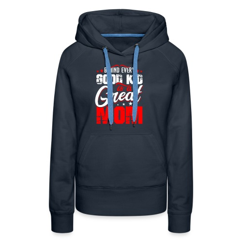 Behind Every Good Kid Is A Great Mom, Mother's Day - Women's Premium Hoodie