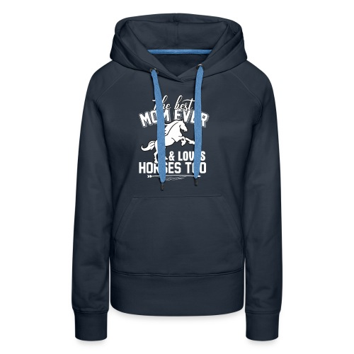 The Best Mom Ever And Loves Horses Too - Women's Premium Hoodie