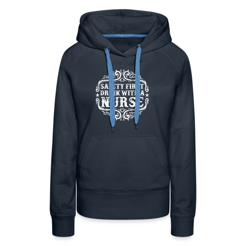Safety first drink with a nurse. Funny nursing - Women's Premium Hoodie