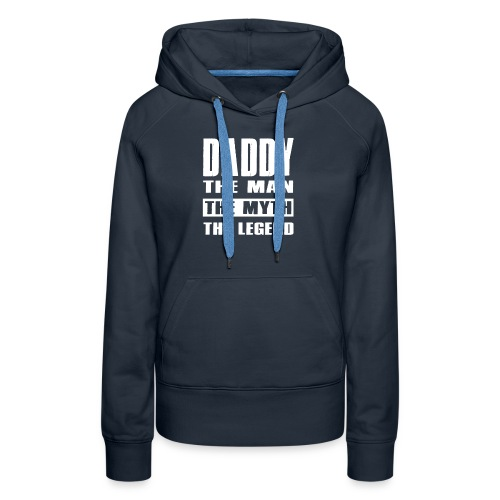 Daddy The Man The Myth The Legend Daddy Gift - Women's Premium Hoodie