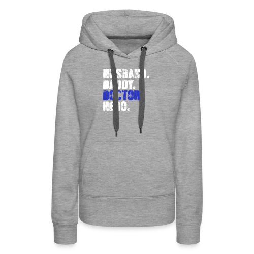 Husband Daddy Doctor Hero, Funny Fathers Day Gift - Women's Premium Hoodie
