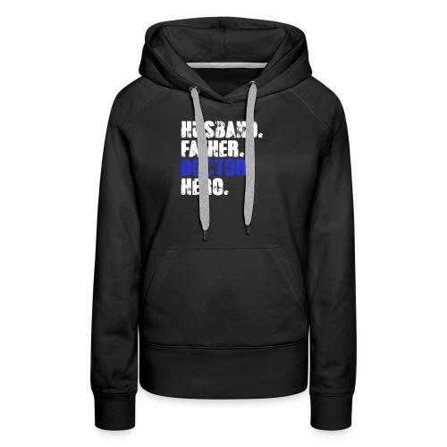 Father Husband Doctor Hero - Doctor Dad - Women's Premium Hoodie