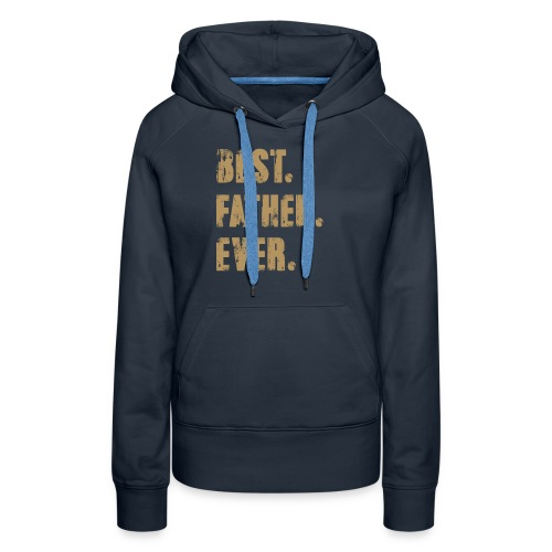 Best Father Ever, Best Papa Ever, Best Dad Ever - Women's Premium Hoodie