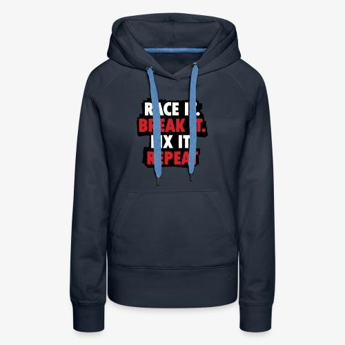 race it break it fix it repeat - Women's Premium Hoodie