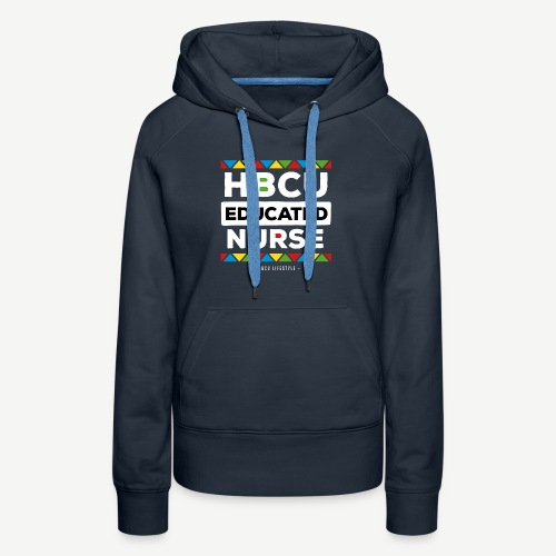 HBCU Educated Nurse - Women's Premium Hoodie