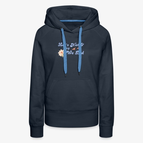 Let's Not and Say We Did - Women's Premium Hoodie