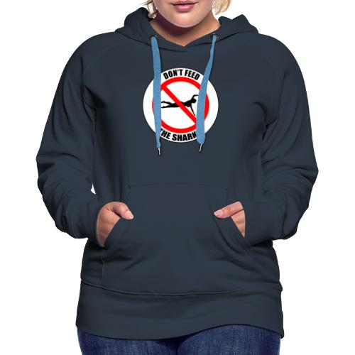 Don't feed the sharks - Summer, beach and sharks! - Women's Premium Hoodie