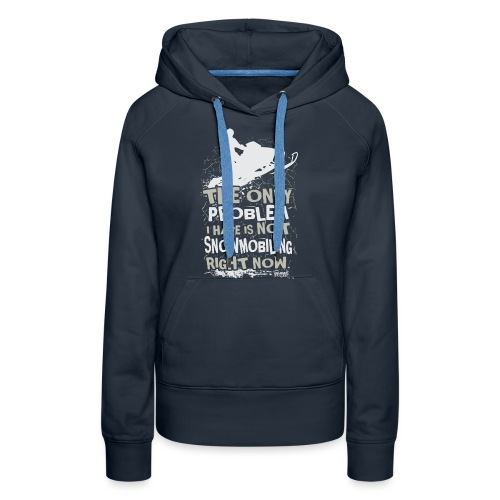 Snowmobile Problem - Women's Premium Hoodie
