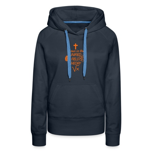 Jesus is the Unified Field Theory - Women's Premium Hoodie