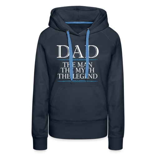 Dad The Man The Myth The Legend - Women's Premium Hoodie