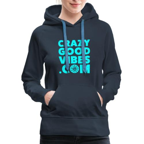 Crazy Good Vibes - by CrazyGoodVibes.Com - Women's Premium Hoodie
