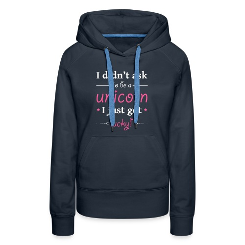 I Didn't Ask to be a Unicorn I Just Got Lucky - Women's Premium Hoodie