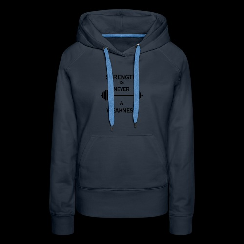 Strength is NEVER a WEAKNESS - Women's Premium Hoodie