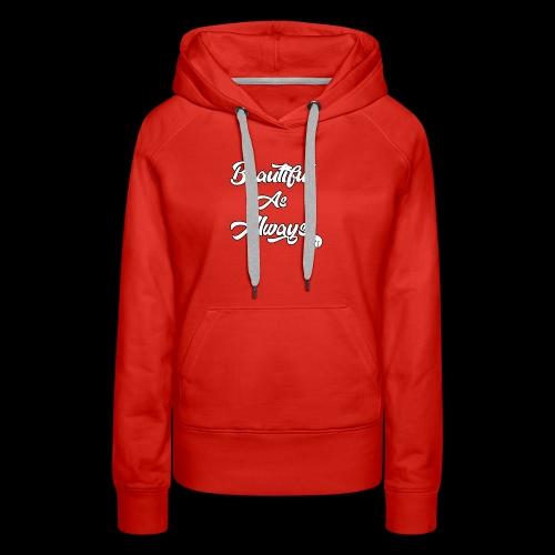 Beatiful as Always print - Women's Premium Hoodie