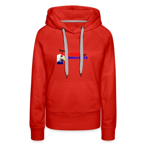Too Savage For Democrats - Women's Premium Hoodie